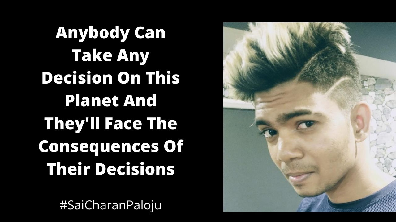 Anybody Can Take Any Decision On This Planet And They'll Face The Consequences Of Their Decisions