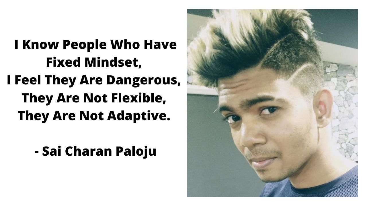 I Know People Who Have Fixed Mindset, I Feel They Are Dangerous, They Are Not Flexible, They Are Not Adaptive