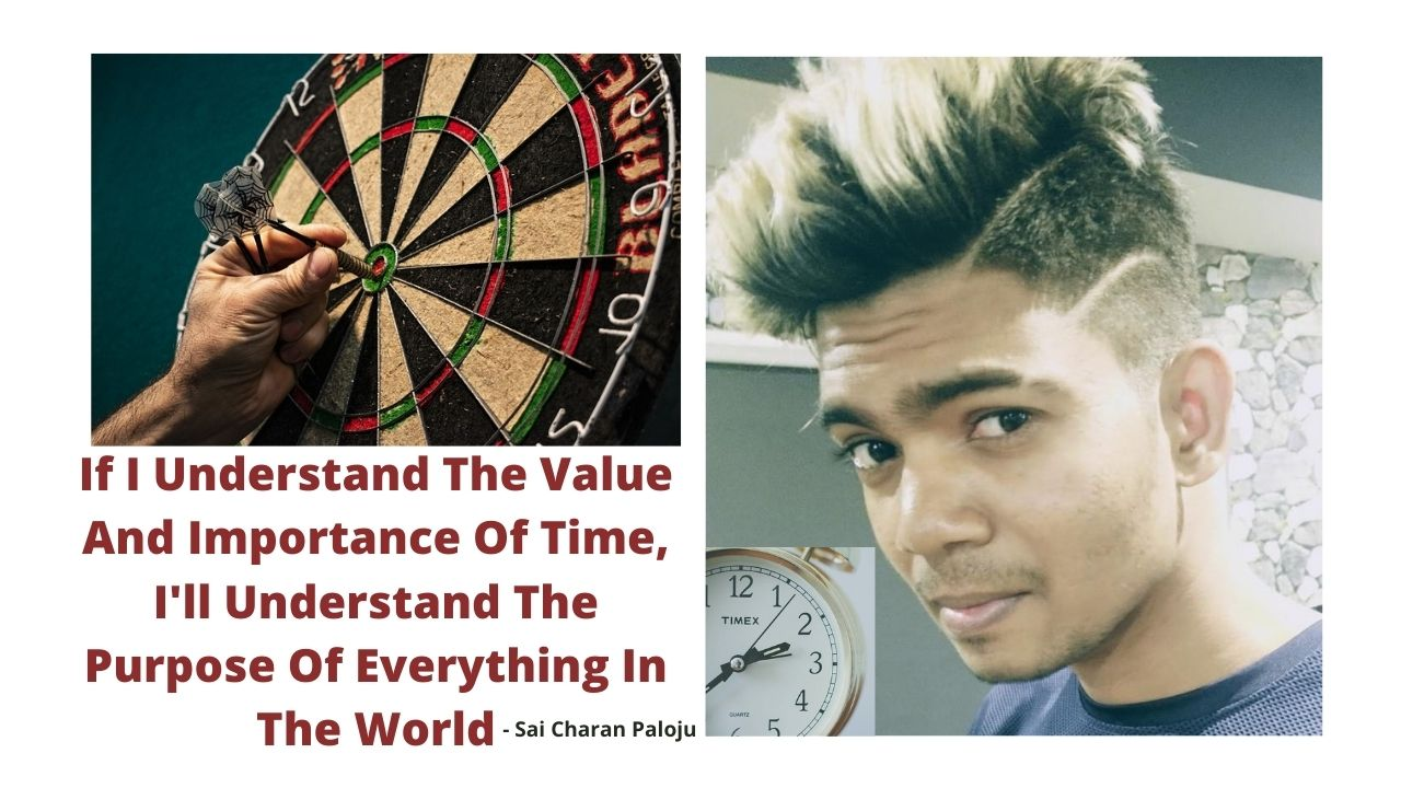 If I Understand The Value And Importance Of Time, I'll Understand The Purpose Of Everything In The World – Sai Charan Paloju