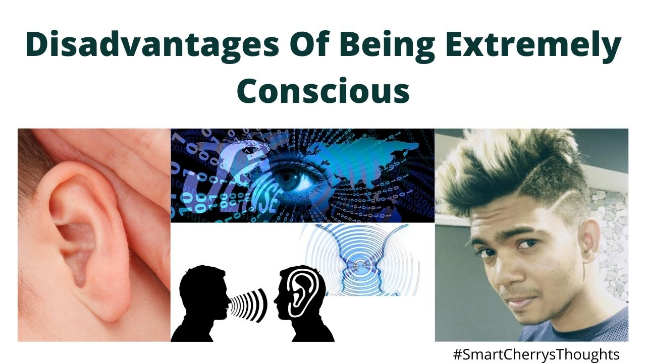 Disadvantages Of Being Extremely Conscious – #SmartCherrysThoughts