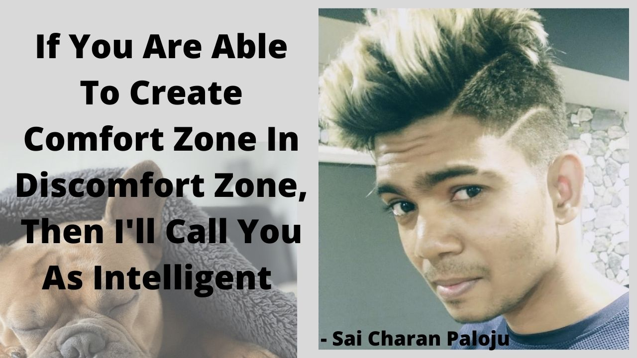 If You Are Able To Create Comfort Zone In Discomfort Zone, Then I'll Call You As Intelligent – #SaiCharanPaloju