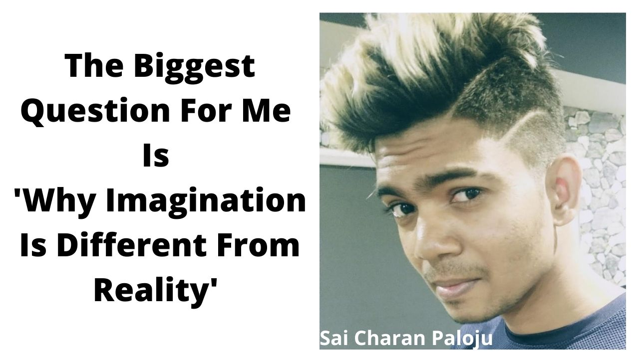 The Biggest Question For Me 'Why Imagination Is Different From Reality' – #SmartCherrysThoughts