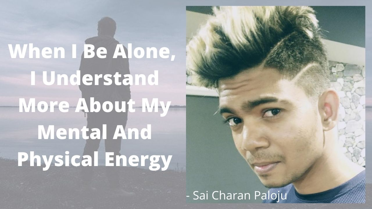 When I Be Alone, I Understand More About My Mental And Physical Energy – #SmartCherrysThoughts