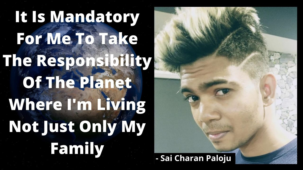 It Is Mandatory For Me To Take The Responsibility Of The Planet Where I'm Living Not Just Only My Family