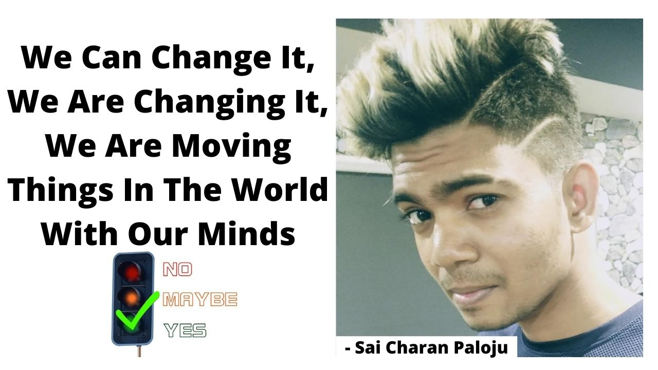 We Can Change It, We Are Changing It, We Are Moving Things In The World With Our Mind